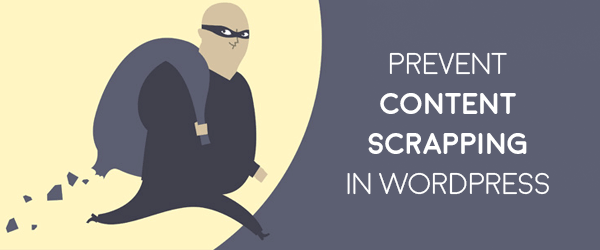 How To Prevent Content Scraping In WordPress – 8 Ideas
