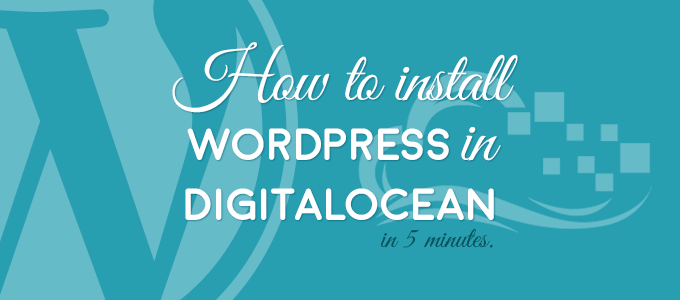 How To Install WordPress On DigitalOcean Under 5 Minutes