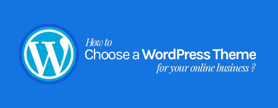 how to choose right wordpress theme for your online business
