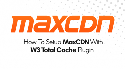 How To Setup MaxCDN With W3 Total Cache In 7 Easy Steps